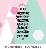 do what you can with what you... | Shutterstock .eps vector #600783683