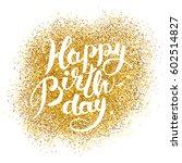 happy birthday gold sparkles | Shutterstock .eps vector #602514827