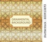 luxury ornamental vintage... | Shutterstock .eps vector #603413693