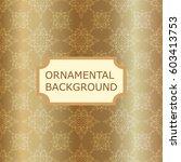luxury ornamental vintage... | Shutterstock .eps vector #603413753