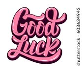 good luck. hand drawn lettering ... | Shutterstock .eps vector #603634943