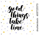 good things take time.... | Shutterstock .eps vector #603725573