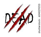 "word ""dead"" in a claw scratch... | Shutterstock .eps vector #604029353"