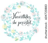 nevertheless  she persisted.... | Shutterstock .eps vector #604720883