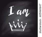 hand lettering. i am queen ...   Shutterstock .eps vector #605460647