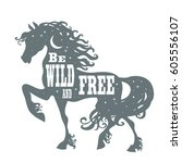be wild and free. horse... | Shutterstock .eps vector #605556107