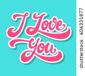 i love you hand drawn lettering ... | Shutterstock .eps vector #606331877