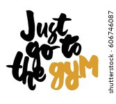 just go to the gym.... | Shutterstock .eps vector #606746087