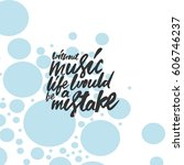 without music life would be a... | Shutterstock .eps vector #606746237