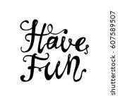 have fun  hand written vector... | Shutterstock .eps vector #607589507