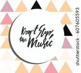 don't stop the music. modern... | Shutterstock .eps vector #607605593