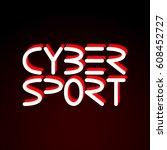 cyber sport. vector phrase... | Shutterstock .eps vector #608452727