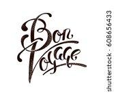 bon voyage. brush handmade... | Shutterstock .eps vector #608656433