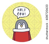 """funny penguin says """"holy cow """". ... 