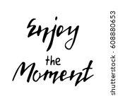 enjoy the moment hand lettering | Shutterstock .eps vector #608880653