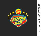 super dad emblem. super hero... | Shutterstock .eps vector #609078857