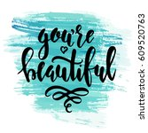 you are beautiful. hand drawn... | Shutterstock .eps vector #609520763