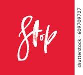 stop   grungy brush calligraphy ... | Shutterstock .eps vector #609709727