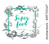 vector hand drawn superfood... | Shutterstock .eps vector #609723167