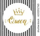 hand lettering . word queen.... | Shutterstock .eps vector #610201763