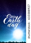 happy earth day lettering on... | Shutterstock .eps vector #610388927