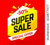 super sale special offer banner ... | Shutterstock .eps vector #610877477