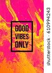 good vibes only motivational...   Shutterstock . vector #610994243