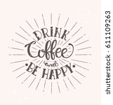 drink coffee and be happy  ... | Shutterstock .eps vector #611109263