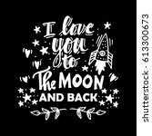 i love you to the moon and back.... | Shutterstock .eps vector #613300673