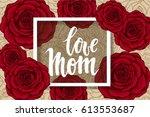 love mom. hand drawn brush pen... | Shutterstock .eps vector #613553687