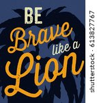 'be brave like a lion'... | Shutterstock .eps vector #613827767