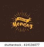 hello monday. inspirational... | Shutterstock .eps vector #614136077