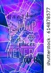 it is not down in any map  true ... | Shutterstock . vector #614878577