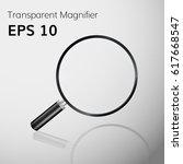 transparent  magnifying glass... | Shutterstock .eps vector #617668547