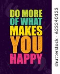 do more of what makes you happy.... | Shutterstock .eps vector #623240123