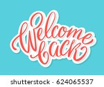 welcome back sign. lettering. | Shutterstock .eps vector #624065537