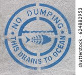 no dumping this drains to ocean ... | Shutterstock . vector #624882953