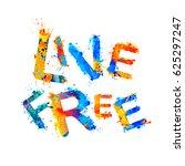 live free. splash paint... | Shutterstock .eps vector #625297247