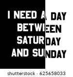i need a day between saturday... | Shutterstock .eps vector #625658033