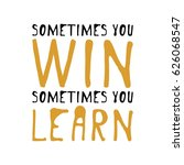 sometimes you win  sometimes... | Shutterstock .eps vector #626068547