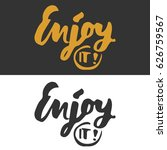 enjoy it  hand lettering.... | Shutterstock .eps vector #626759567