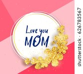 love you mom   happy mother's... | Shutterstock .eps vector #626783567