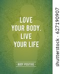 love your body  live your life. ... | Shutterstock .eps vector #627190907