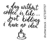 a day without coffee is like ... | Shutterstock .eps vector #627339707