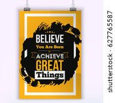 believe you are born to achieve ... | Shutterstock .eps vector #627765587
