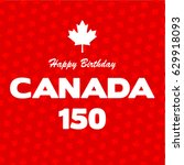 happy 150 birthday canada on... | Shutterstock .eps vector #629918093