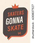 skaters gonna skate. vector... | Shutterstock .eps vector #630837527