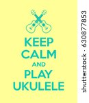 keep calm and play ukulele... | Shutterstock .eps vector #630877853