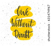 live without doubt lettering....   Shutterstock .eps vector #631474967