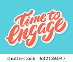 time to engage. lettering. | Shutterstock .eps vector #632136047